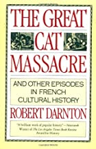 The Great Cat Massacre and Other Episodes in…