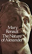 The Nature of Alexander by Mary Renault