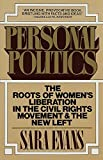 Evans, Sara: Personal Politics: The Roots of Women&#39;s Liberation in the Civil Rights Movement and the New Left