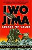 Ross, Bill D.: Iwo Jima: Legacy of Valor