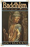 Ross, Nancy Wilson: Buddhism: A Way of Life and Thought