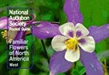 NATIONAL AUDUBON SOCIETY: National Audubon Society Pocket Guide to Familiar Flowers: West (National Audubon Society Pocket Guides)