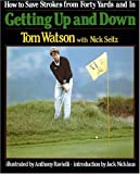 Ravielli, Anthony: Getting Up and Down: How to Save Strokes from Forty Yards and in