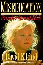 Miseducation: Preschoolers at Risk by David…