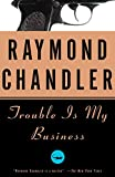 Chandler, Raymond: Trouble Is My Business