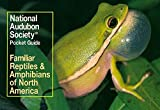 NATIONAL AUDUBON SOCIETY: National Audubon Society Pocket Guide to Familiar Reptiles and Amphibians (National Audubon Society Pocket Guides)