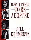 Krementz, Jill: How It Feels to Be Adopted