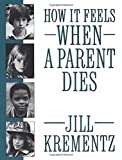 Krementz, Jill: How It Feels When a Parent Dies