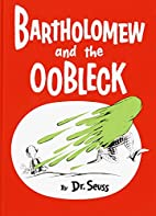 Bartholomew and the oobleck by Dr. Seuss