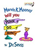 Seuss: Marvin K. Mooney, Will You Please Go Now!