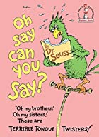Oh Say Can You Say? by Dr. Suess