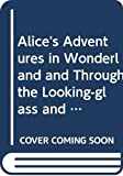 Carroll, Lewis: Alice&#39;s Adventures in Wonderland and Through the Looking-Glass and What Alice Found There