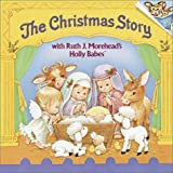 Morehead, Ruth J.: The Christmas Story, With Ruth J. Morehead&#39;s Holly Babes