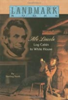 Abe Lincoln: Log Cabin to White House by…