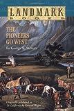 Stewart, George R.: The Pioneers Go West (Landmark Books)