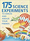Walpole, Brenda: 175 Science Experiments to Amuse and Amaze Your Friends
