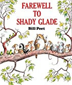 Farewell to Shady Glade by Bill Peet