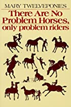 There are No Problem Horses, Only Problem…