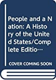 Norton, Mary B.: People and a Nation: A History of the United States/Complete Edition