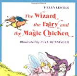 Lester, Helen: The Wizard, the Fairy, and the Magic Chicken