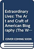 Zinsser, William: Extraordinary Lives: The Art and Craft of American Biography