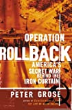 Grose, Peter: Operation Rollback: America's Secret War Behind the Iron Curtain