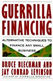 Levinson, Jay Conrad: Guerrilla Financing: Alternative Techniques to Finance Any Small Business