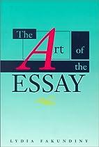 The Art of the Essay by Lydia Fakundiny
