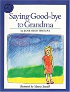 Saying Good-bye to Grandma by Jane Resh…