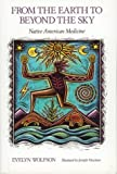 Wolfson, Evelyn: From the Earth To Beyond the Sky: Native American Medicine