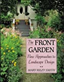 Smith, Mary Riley: The Front Garden: New Approaches to Landscape Design