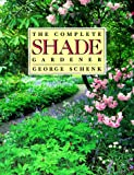 Schenk, George: The Complete Shade Gardener