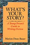 Bauer, Marion Dane: What's Your Story?: A Young Person's Guide to Writing Fiction