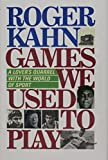 Kahn, Roger: Games We Used to Play