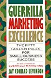 Levinson, Jay Conrad: Guerrilla Marketing Excellence: The 50 Golden Rules for Small-Business Success