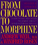 Weil, Andrew: From Chocolate to Morphine: Everything You Need to Know About Mind-Altering Drugs