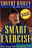 Bailey, Covert: Smart Exercise: Burning Fat, Getting Fit