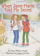 When Jane-Marie Told My Secret by Nancy…