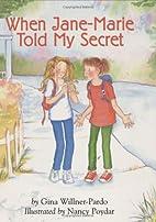 When Jane-Marie Told My Secret by Nancy…