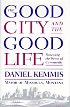 The Good City and the Good Life by Daniel…