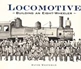 Weitzman, David L.: Locomotive: Building an Eight-Wheeler