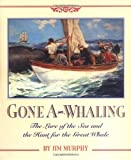 Murphy, Jim: Gone A-Whaling: The Lure of the Sea and the Hunt for the Great Whale