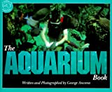 Ancona, George: The Aquarium Book