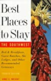 Wright, Anne E.: Best Places to Stay in the Southwest: Fourth Edition