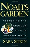 Stein, Sara Bonnett: Noah's Garden: Restoring the Ecology of Our Own Back Yards