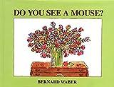 Waber, Bernard: Do You See a Mouse?