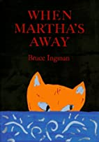 When Martha's Away by Bruce Ingman