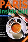 Applefield, David: Paris Inside Out: The Insider&#39;s Guide for Visitors, Residents, Professionals &amp; Students on Living in Paris