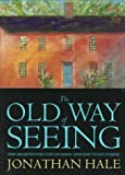 Hale, Jonathan: The Old Way of Seeing