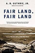 Fair Land, Fair Land by A. B. Guthrie, Jr.